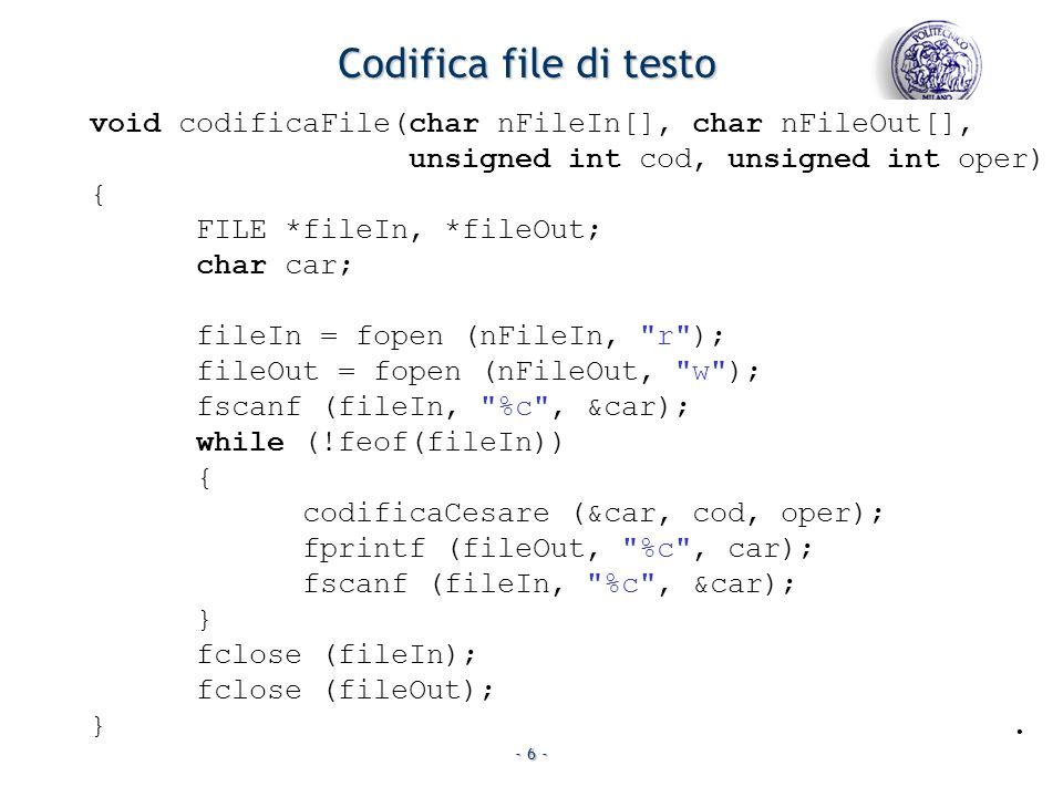 Codifica file di testo void codificaFile(char nFileIn[], char nFileOut[], unsigned int cod, unsigned int oper)